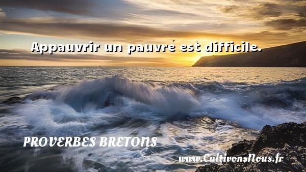 Proverbes bretons - Appauvrir un pauvre est difficile. Un proverbe breton PROVERBES BRETONS