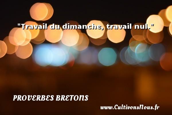 Proverbes bretons - Travail du dimanche, travail nul. Un proverbe breton PROVERBES BRETONS