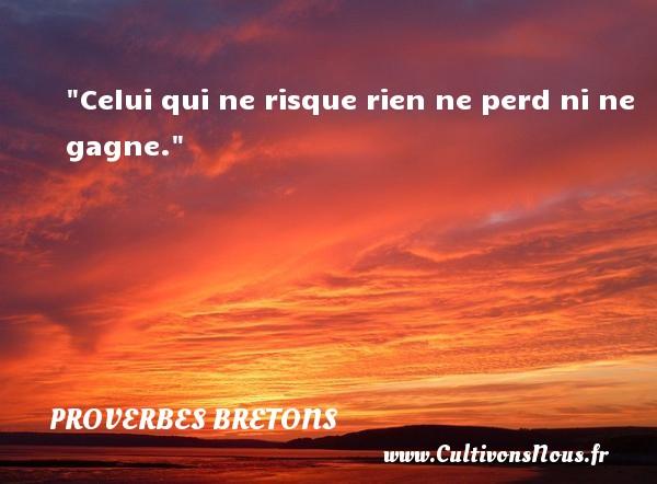 Proverbes bretons - Proverbe risque - Celui qui ne risque rien ne perd ni ne gagne. Un proverbe breton PROVERBES BRETONS