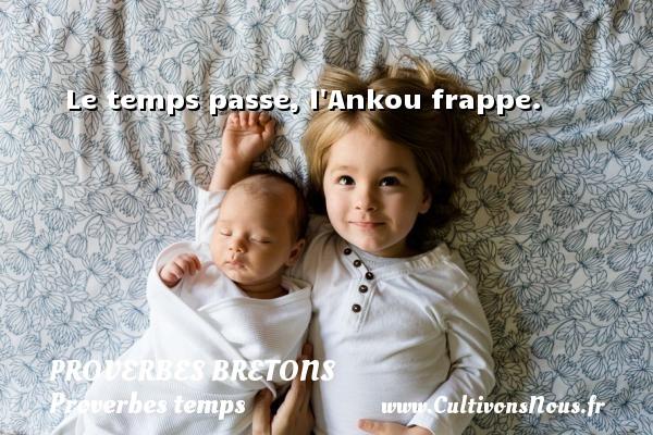 Le temps passe, l Ankou frappe. Un proverbe breton PROVERBES BRETONS - Proverbes temps
