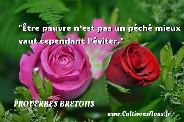 Proverbes bretons - Être pauvre n'est pas un péché mieux vaut cependant l'éviter. Un proverbe breton PROVERBES BRETONS