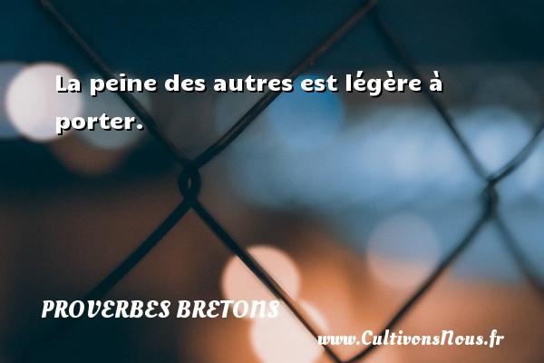 Proverbes bretons - La peine des autres est légère à porter. Un proverbe breton PROVERBES BRETONS