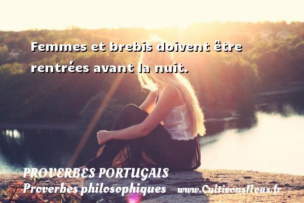 Proverbes portugais - Proverbes philosophiques - Femmes et brebis doivent être rentrées avant la nuit. Un proverbe portugais PROVERBES PORTUGAIS