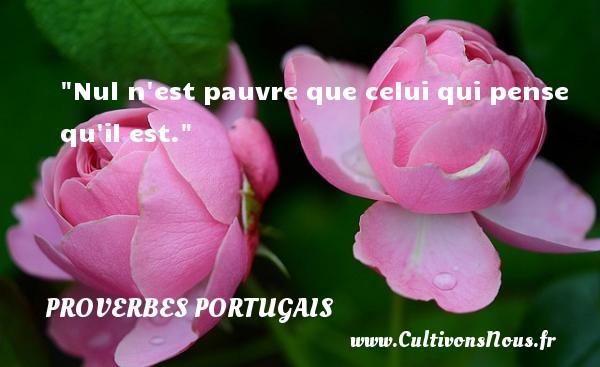 Nul n est pauvre que celui qui pense qu il est. Un proverbe portugais PROVERBES PORTUGAIS - Proverbes philosophiques