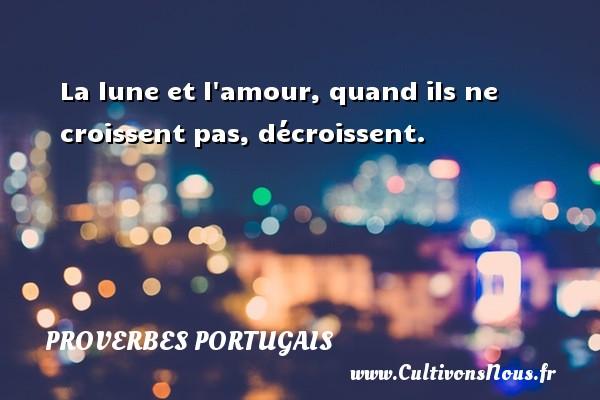 La lune et l amour, quand ils ne croissent pas, décroissent. Un proverbe portugais PROVERBES PORTUGAIS