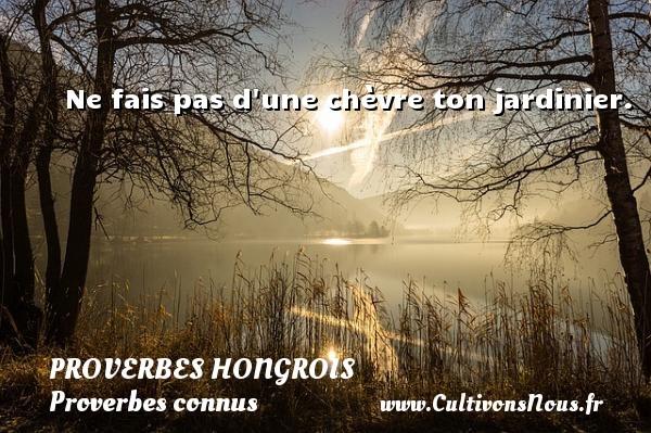 Ne fais pas d une chèvre ton jardinier. Un proverbe hongrois PROVERBES HONGROIS - Proverbes connus - Proverbes philosophiques