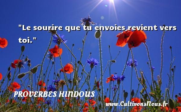 Proverbes hindous - Le sourire que tu envoies revient vers toi. Un proverbe hindous PROVERBES HINDOUS