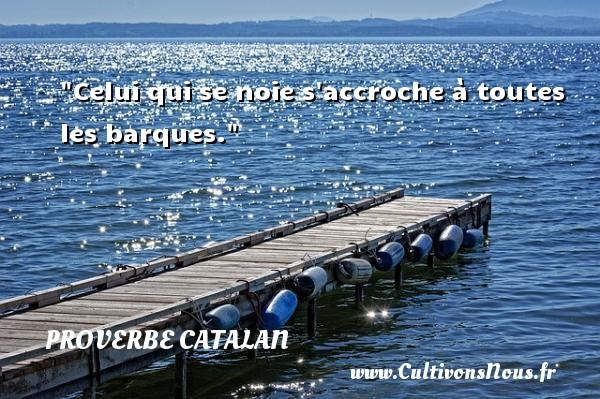 Celui qui se noie s accroche à toutes les barques. Un proverbe catalan PROVERBES CATALANS