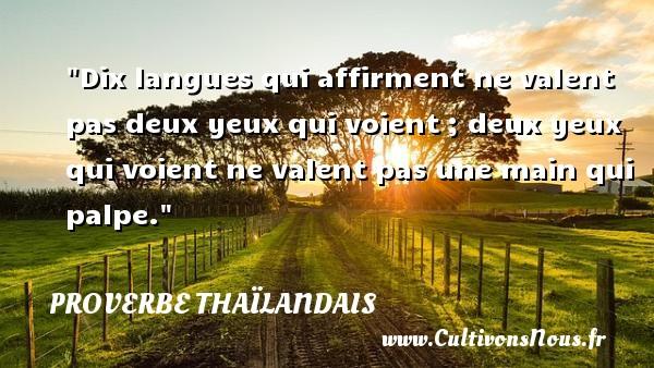 Proverbes thaïlandais - Dix langues qui affirment ne valent pas deux yeux qui voient ; deux yeux qui voient ne valent pas une main qui palpe. Un proverbe thaïlandais PROVERBES THAÏLANDAIS