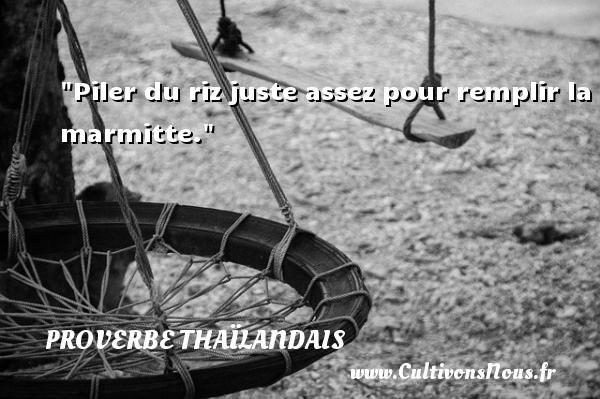 Piler du riz juste assez pour remplir la marmitte. Un proverbe thaïlandais PROVERBES THAÏLANDAIS - Proverbes thaïlandais