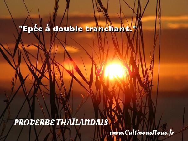 Proverbes thaïlandais - Epée à double tranchant. Un proverbe thaïlandais PROVERBES THAÏLANDAIS