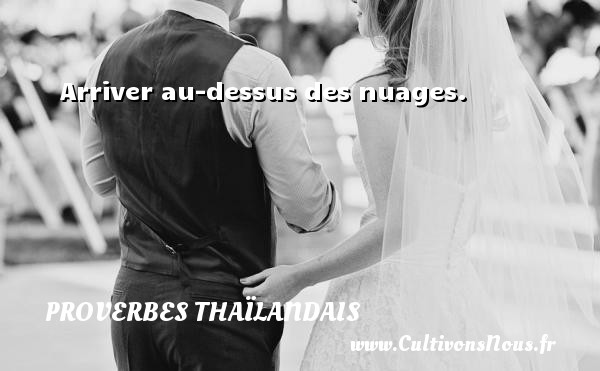 Proverbes thaïlandais - Arriver au-dessus des nuages. Un proverbe thaïlandais PROVERBES THAÏLANDAIS