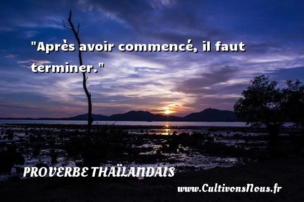 Après avoir commencé, il faut terminer.  Un proverbe thaïlandais PROVERBES THAÏLANDAIS - Proverbes thaïlandais