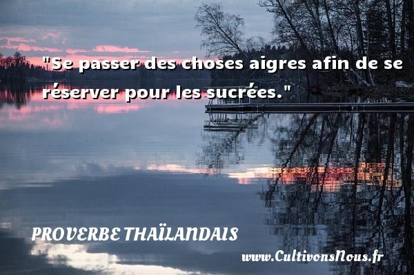 Proverbes thaïlandais - Se passer des choses aigres afin de se réserver pour les sucrées. Un proverbe thaïlandais PROVERBES THAÏLANDAIS