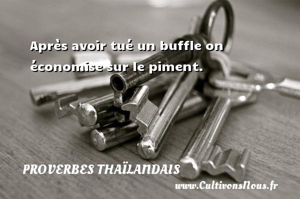 Proverbes thaïlandais - Après avoir tué un buffle on économise sur le piment. Un proverbe thaïlandais PROVERBES THAÏLANDAIS