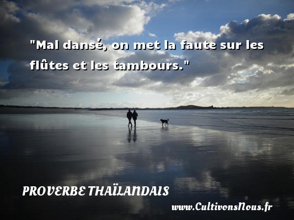 Mal dansé, on met la faute sur les flûtes et les tambours. Un proverbe thaïlandais PROVERBES THAÏLANDAIS - Proverbes thaïlandais