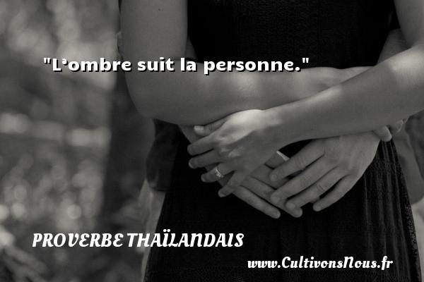 L'ombre suit la personne. Un proverbe thaïlandais PROVERBES THAÏLANDAIS - Proverbes thaïlandais