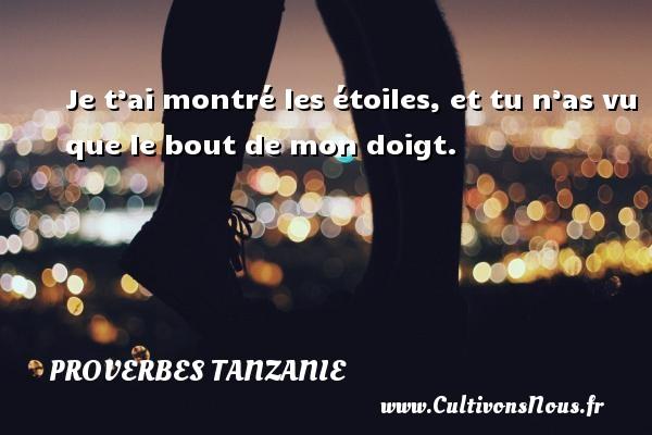 Proverbes Tanzanie - Je t'ai montré les étoiles, et tu n'as vu que le bout de mon doigt. Un proverbe Tanzanie PROVERBES TANZANIE