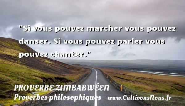 Proverbes zimbabwéens - Proverbes philosophiques - Si vous pouvez marcher vous pouvez danser. Si vous pouvez parler vous pouvez chanter. Un proverbe zimbabwéen PROVERBES ZIMBABWÉENS