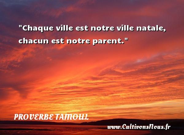 Chaque ville est notre ville natale, chacun est notre parent. Un proverbe tamoul PROVERBES TAMOULS