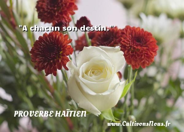 A chacun son destin. Un proverbe haïtien PROVERBE HAÏTIEN - Proverbes destin