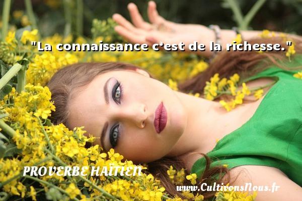 Proverbe haïtien - La connaissance c'est de la richesse. Un proverbe haïtien PROVERBE HAÏTIEN