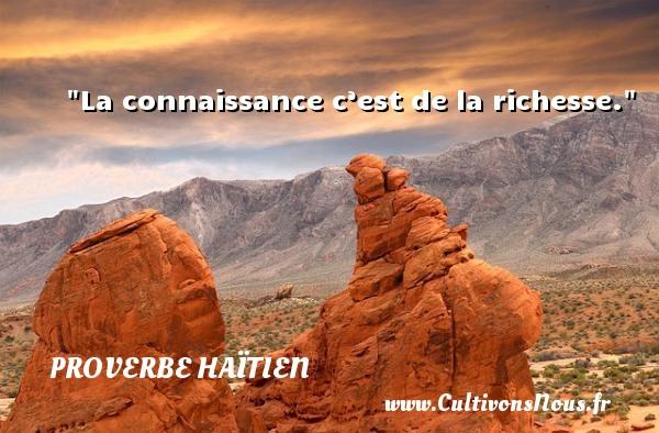 La connaissance c'est de la richesse. Un proverbe haïtien PROVERBE HAÏTIEN
