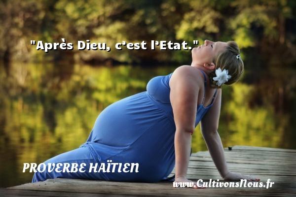 Après Dieu, c'est l'Etat. Un proverbe haïtien PROVERBE HAÏTIEN