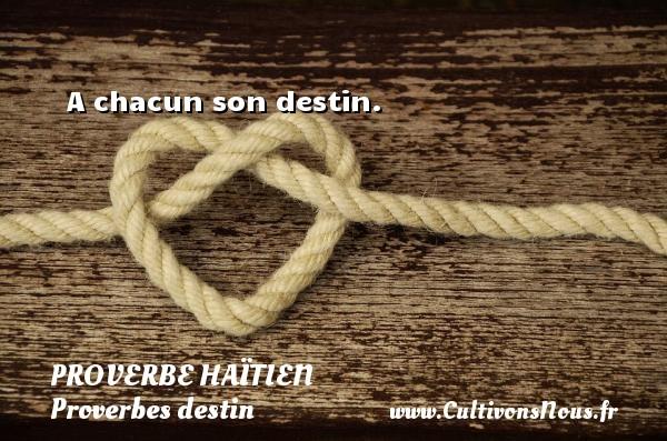Proverbe haïtien - Proverbes destin - A chacun son destin. Un proverbe haïtien PROVERBE HAÏTIEN