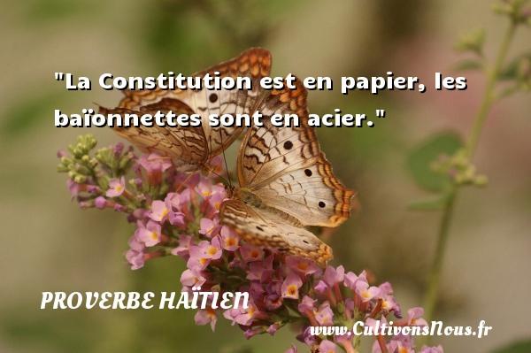 La Constitution est en papier, les baïonnettes sont en acier. Un proverbe haïtien PROVERBE HAÏTIEN