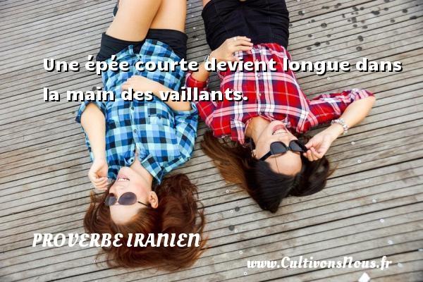 Proverbe iranien - Une épée courte devient longue dans la main des vaillants. Un proverbe iranien PROVERBE IRANIEN