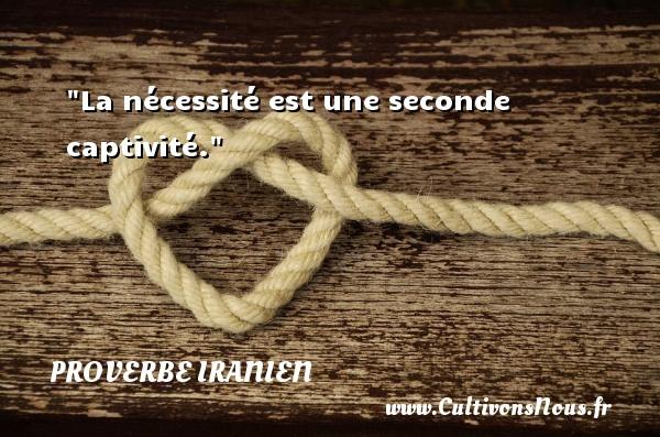 La nécessité est une seconde captivité. Un proverbe iranien