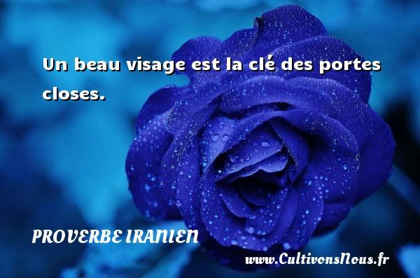 Proverbe iranien - Un beau visage est la clé des portes closes. Un proverbe iranien PROVERBE IRANIEN