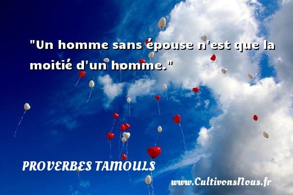 Un homme sans épouse n est que la moitié d un homme.  Un proverbe tamoul PROVERBES TAMOULS