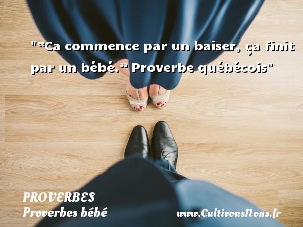 """""""Ca commence par un baiser, ça finit par un bébé.""""  Proverbe québécois PROVERBES - Proverbes bébé"""