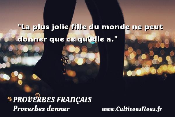 La plus jolie fille du monde ne peut donner que ce qu elle a.   Un proverbe français PROVERBES FRANÇAIS - Proverbes français - Proverbes donner