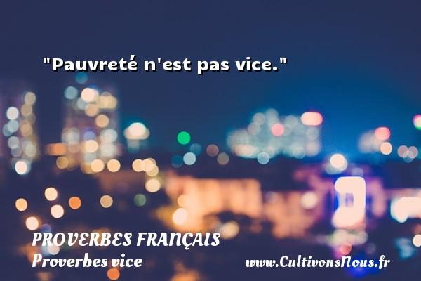 Proverbes français - Proverbes vice - Pauvreté n est pas vice.   Un proverbe français PROVERBES FRANÇAIS