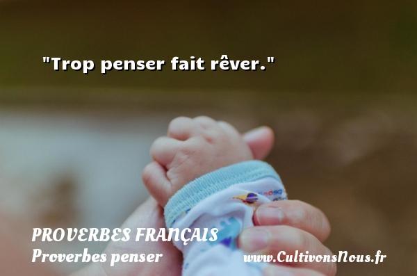 Trop penser fait rêver.   Un proverbe français PROVERBES FRANÇAIS - Proverbes français - Proverbes penser