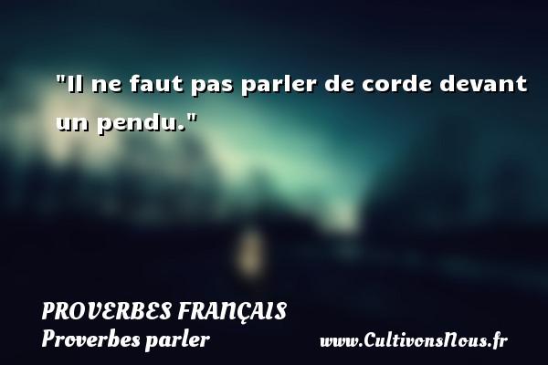 Proverbes français - Proverbes parler - Il ne faut pas parler de corde devant un pendu.   Un proverbe français PROVERBES FRANÇAIS