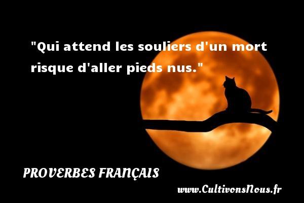 Proverbes français - Proverbe risque - Qui attend les souliers d un mort risque d aller pieds nus.  Un proverbe français PROVERBES FRANÇAIS