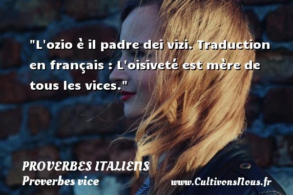 Proverbes italiens - Proverbes vice - L ozio è il padre dei vizi.  Traduction en français : L oisiveté est mère de tous les vices.   Un proverbe italien PROVERBES ITALIENS