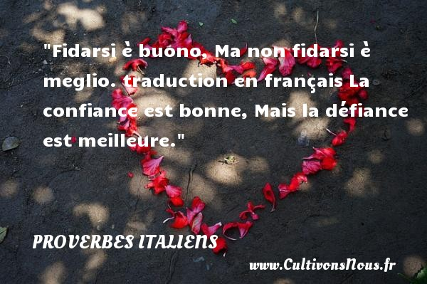 Proverbes italiens - proverbes confiance - Fidarsi è buono, Ma non fidarsi è meglio.  traduction en français  La confiance est bonne, Mais la défiance est meilleure.  Un proverbe italien PROVERBES ITALIENS
