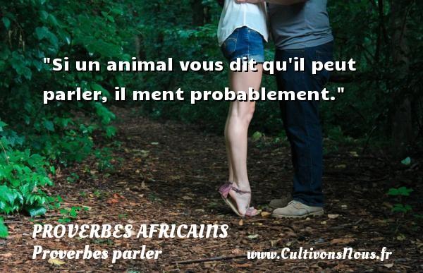 Si un animal vous dit qu il peut parler, il ment probablement.   Un proverbe africain PROVERBES AFRICAINS - Proverbes parler