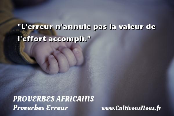Proverbes africains - Proverbes Erreur - L erreur n annule pas la valeur de l effort accompli.   Un proverbe africain PROVERBES AFRICAINS