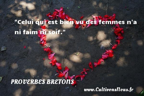 Proverbes bretons - Celui qui est bien vu des femmes n a ni faim ni soif.  Un proverbe breton PROVERBES BRETONS