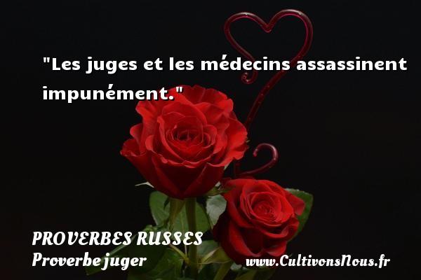 Proverbes russes - Proverbe juger - Les juges et les médecins assassinent impunément.   Un proverbe russe PROVERBES RUSSES