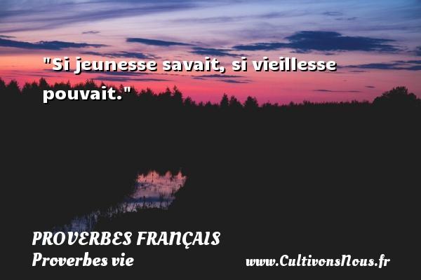 Proverbes français - Proverbes vie - Si jeunesse savait, si vieillesse pouvait.   Un proverbe sur la vie PROVERBES FRANÇAIS