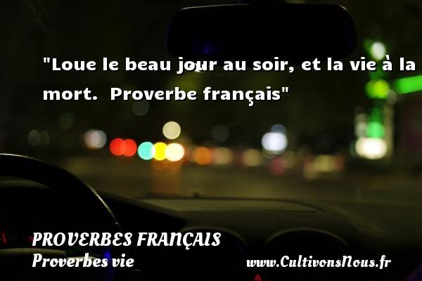 Proverbes français - Proverbes vie - Loue le beau jour au soir, et la vie à la mort.   Proverbe français   Un proverbe sur la vie PROVERBES FRANÇAIS