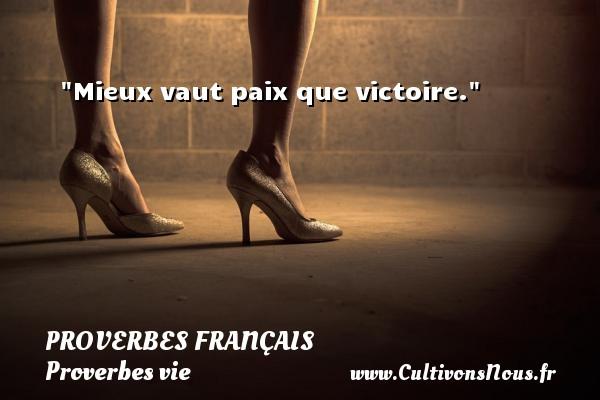 Proverbes français - Proverbes vie - Mieux vaut paix que victoire.   Un proverbe sur la vie PROVERBES FRANÇAIS