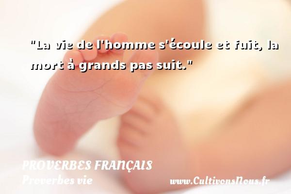 Proverbes français - Proverbes vie - La vie de l homme s écoule et fuit, la mort à grands pas suit.   Un proverbe sur la vie PROVERBES FRANÇAIS